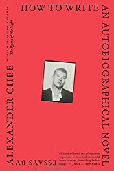 """How to Write an Autobiographical Novel"" by Alexander Chee"
