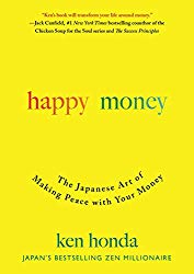 """Happy Money: The Japanese Art of Making Peace with Your Money"" by Ken Honda"