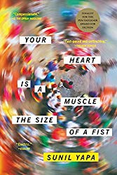"""Your Heart is a Muscle the Size of a Fist"" by Sunil Yapa"