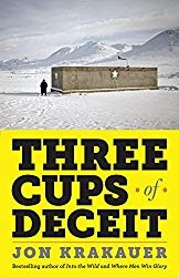 """Three Cups of Deceit: How Greg Mortenson, Humanitarian Hero, Lost His Way"" by Jon Krakauer"
