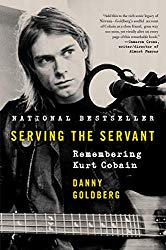 """Serving the Servant: Remembering Kurt Cobain"" by Danny Goldberg"