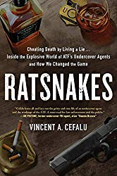 """Ratsnakes: Cheating Death by Living a Lie. Inside the Explosive World of ATF's Undercover Agents and How We Changed the Game"" by Vincent A. Cefalu"