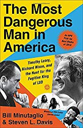 """The Most Dangerous Man in America: Timothy Leary, Richard Nixon, and the Hunt for the Fugitive King of LSD"" by Bill Minutaglio and Steven L. Davis"
