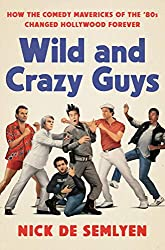 """Wild and Crazy Guys: How the Comedy Mavericks of the '80s Changed Hollywood Forever"" by Nick De Semlyen"