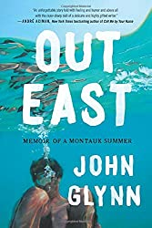 """Out East: Memoir of a Montauk Summer"" by John Glynn"
