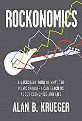 """Rockonomics: A Backstage Tour About What the Music Industry can Teach us About Economics and Life"" by Alan B. Krueger"