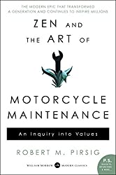 """Zen and the Art of Motorcycle Maintenance: An Inquiry Into Values"" by Robert Pirsig"
