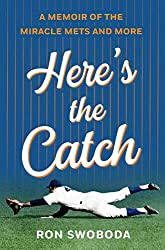 """Here's the Catch: A Memoir of the Miracle Mets and More"" by Ron Swoboda"