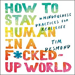 """How to Stay Human in a Fucked-Up World"" by Tim Desmond"
