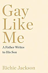 """Gay Like Me: A Father Writes to His Son"" by Richie Jackson"