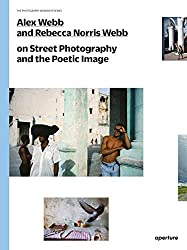 """On Street Photography and the Poetic Image"" by Alex Webb and Rebecca Norris Webb"