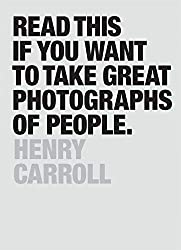 """Read This if You Want to Take Great Photographs of People"" by Henry Carroll"