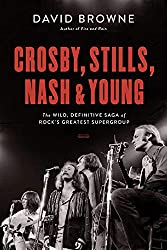 """""""Crosby, Stills, Nash, and Young: The Wild Definitive Saga of Rock's Greatest Supergroup"""" by David Browne"""