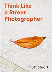 """""""Think Like a Street Photographer"""" by Matt Stuart"""