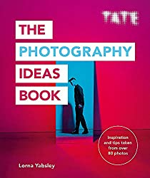 """""""The Photography Ideas Book: Inspiration and tips taken from over 80 photos"""" by Lorna Yabsley"""