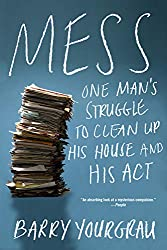 """""""Mess: One Man's Struggle to Clean Up His House and His Act"""" by Barry Yourgrau"""